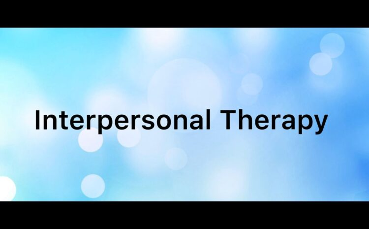 Why You Should Get Interpersonal Therapy?